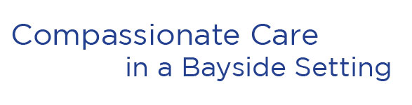 Compassionate Care in a Bayside Setting